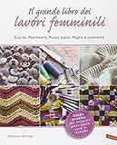 Il grande libro dei lavori femminili. Cucito, patchwork, punto croce, maglia e uncinetto