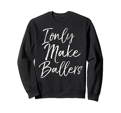 amazon com i only make ballers sweatshirt cute basketball mom