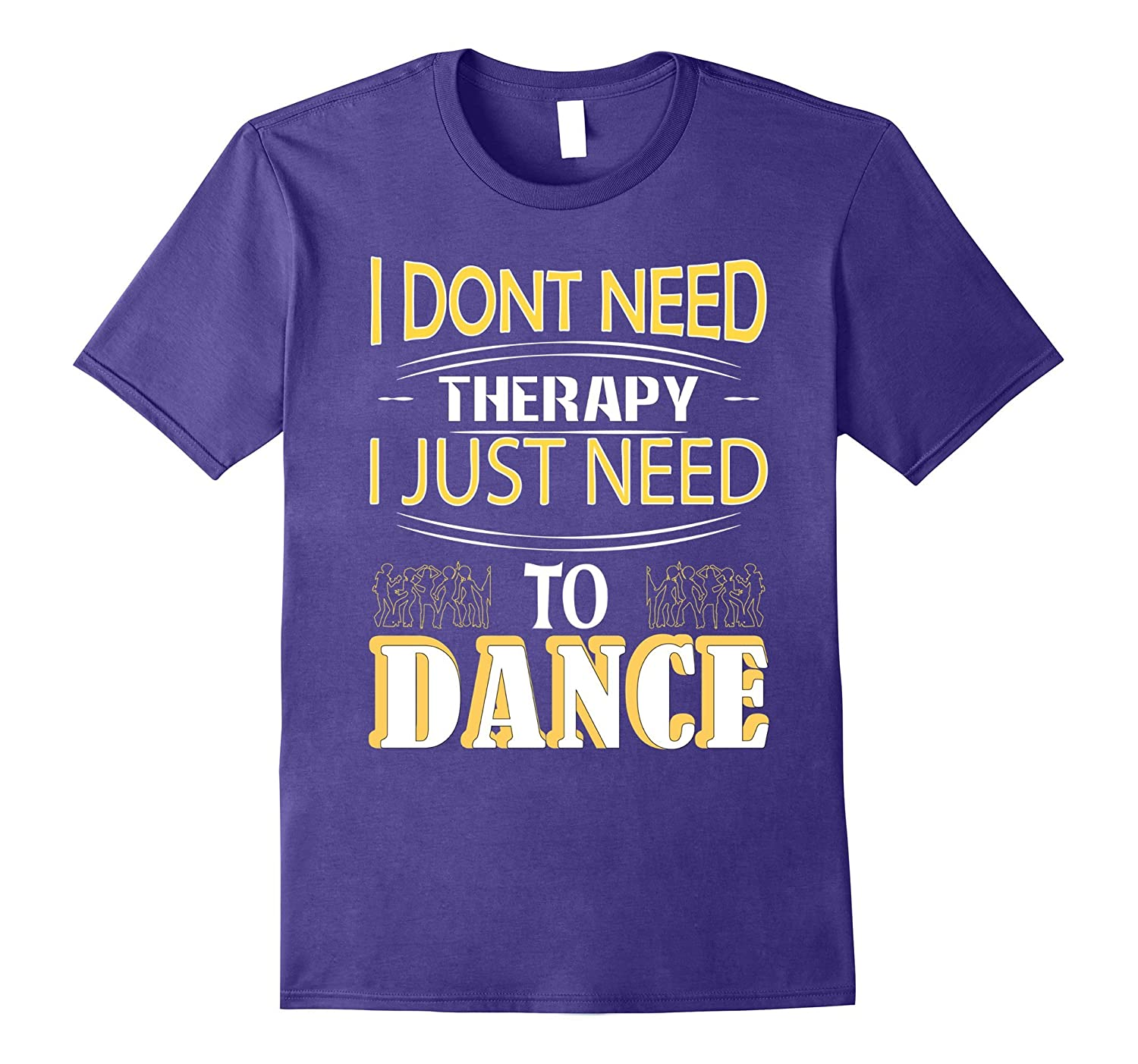 Dont Need Therapy Just Need to Dance T-Shirt-PL