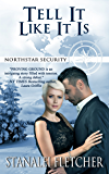 Tell It Like It Is (The Northstar Security Series Book 5)