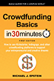 Crowdfunding Basics In 30 Minutes (In 30 Minutes Series): How to use Kickstarter, Indiegogo, and other crowdfunding platforms to support your entrepreneurial and creative dreams