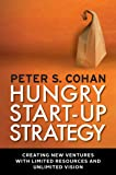 Hungry Start-up Strategy: Creating New Ventures with Limited Resources and Unlimited Vision