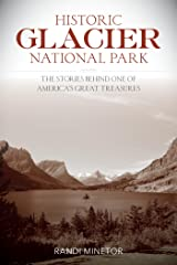 Historic Glacier National Park: The Stories Behind One of America's Great Treasures Kindle Edition
