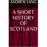 A Short History of Scotland (English Edition)