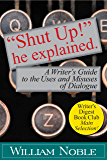 """Shut UP!"" He Explained: A Writer's Guide to the Uses and Misuses of Dialogue (Classic Wisdom on Writing)"