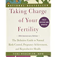 Taking Charge of Your Fertility: The Definitive Guide to Natural Birth Control, Pregnancy Achievement, and Reproductive…