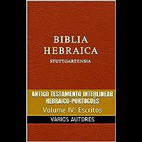 Antigo Testamento Interlinear Hebraico-Português (Escritos): Volume IV