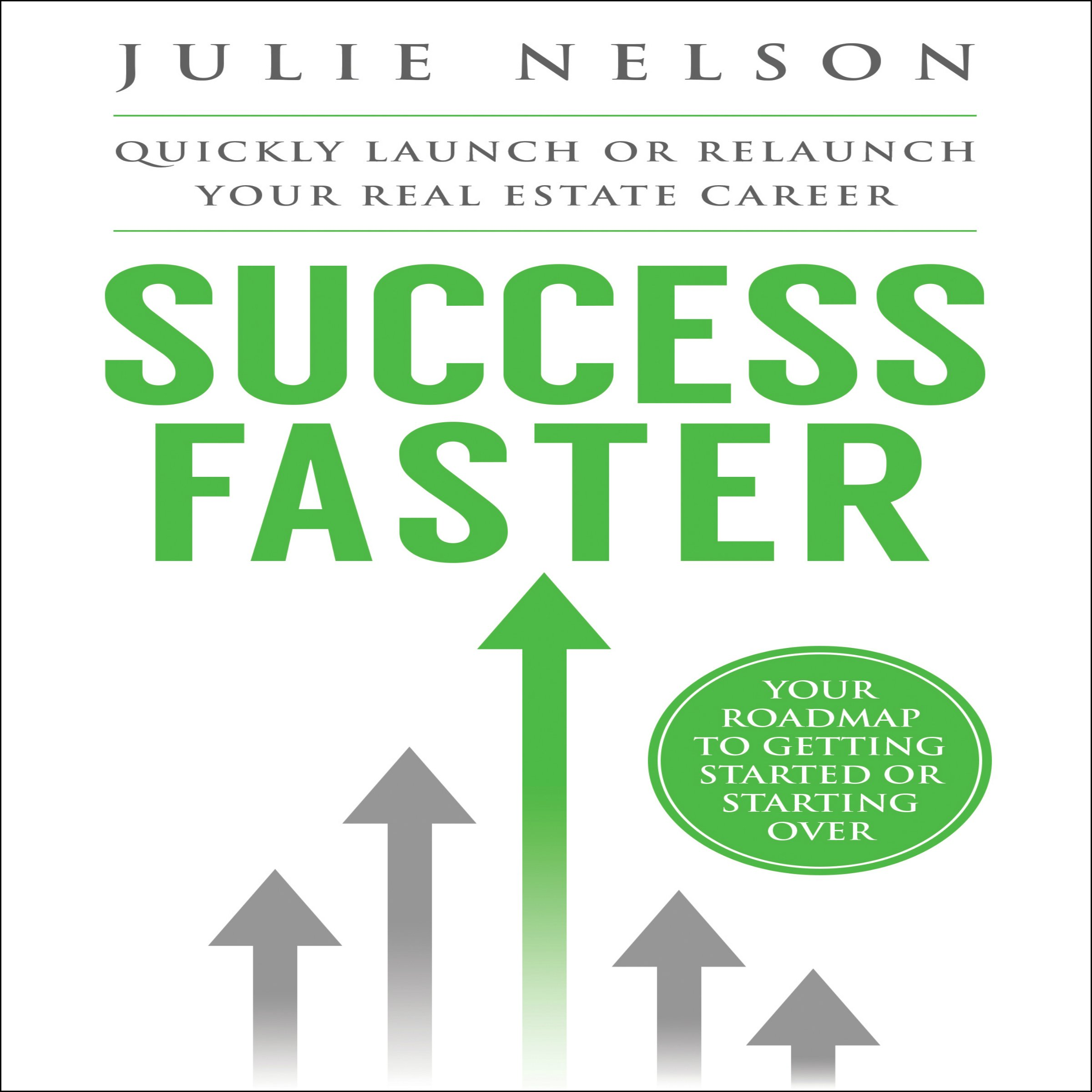 Success Faster: Quickly Launch or Relaunch Your Real Estate Career: Your Roadmap to Getting Started or Starting Over