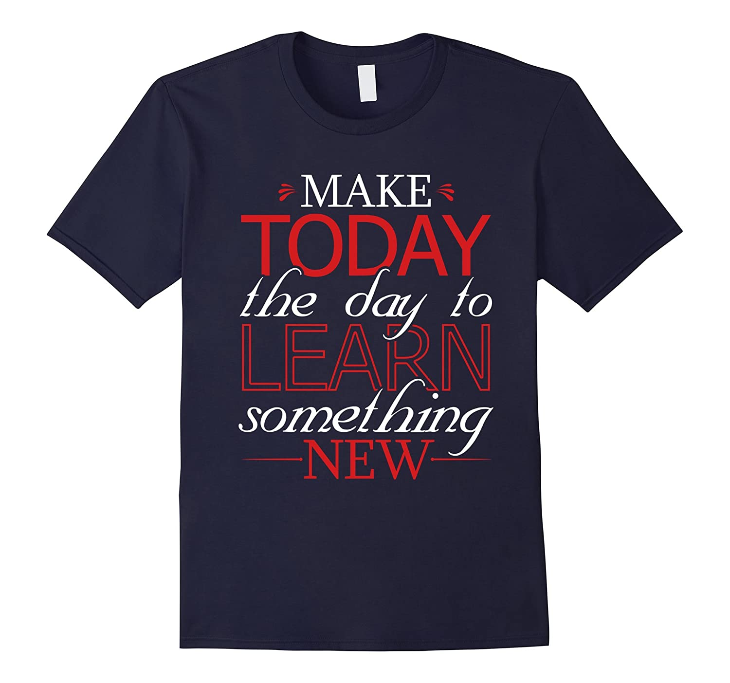 Make Today The Day To Learn Back To School Clothes T Shirt