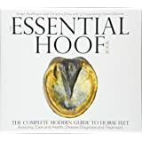 The Essential Hoof Book: The Complete Modern Guide to Horse Feet: Anatomy, Care and Health, Disease Diagnosis and Treatment