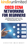 Cisco CCNA Networking For Beginners : The Ultimate Guide To Become A Cisco Certified Network Associate! - Learn Cisco CCNA Networking In Now Time! (English Edition)