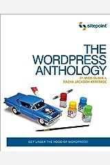 The WordPress Anthology: Get Under the Hood of Wordpress! Kindle Edition