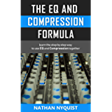 The EQ and Compression Formula: Learn the step by step way to use EQ and Compression together (The Audio Engineer's…