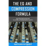 The EQ and Compression Formula: Learn the step by step way to use EQ and Compression together (The Audio Engineer's Framework