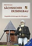 Sächsischer Erzbergbau: Bergstädte und Sachzeugen des Altbergbaus