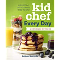 Kid Chef Every Day: The Easy Cookbook for Foodie Kids: Simple Recipes and Essential Techniques to Wow Your Family