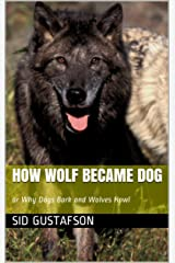 How Wolf Became Dog (The Short Stories of Sid Gustafson Book 2)