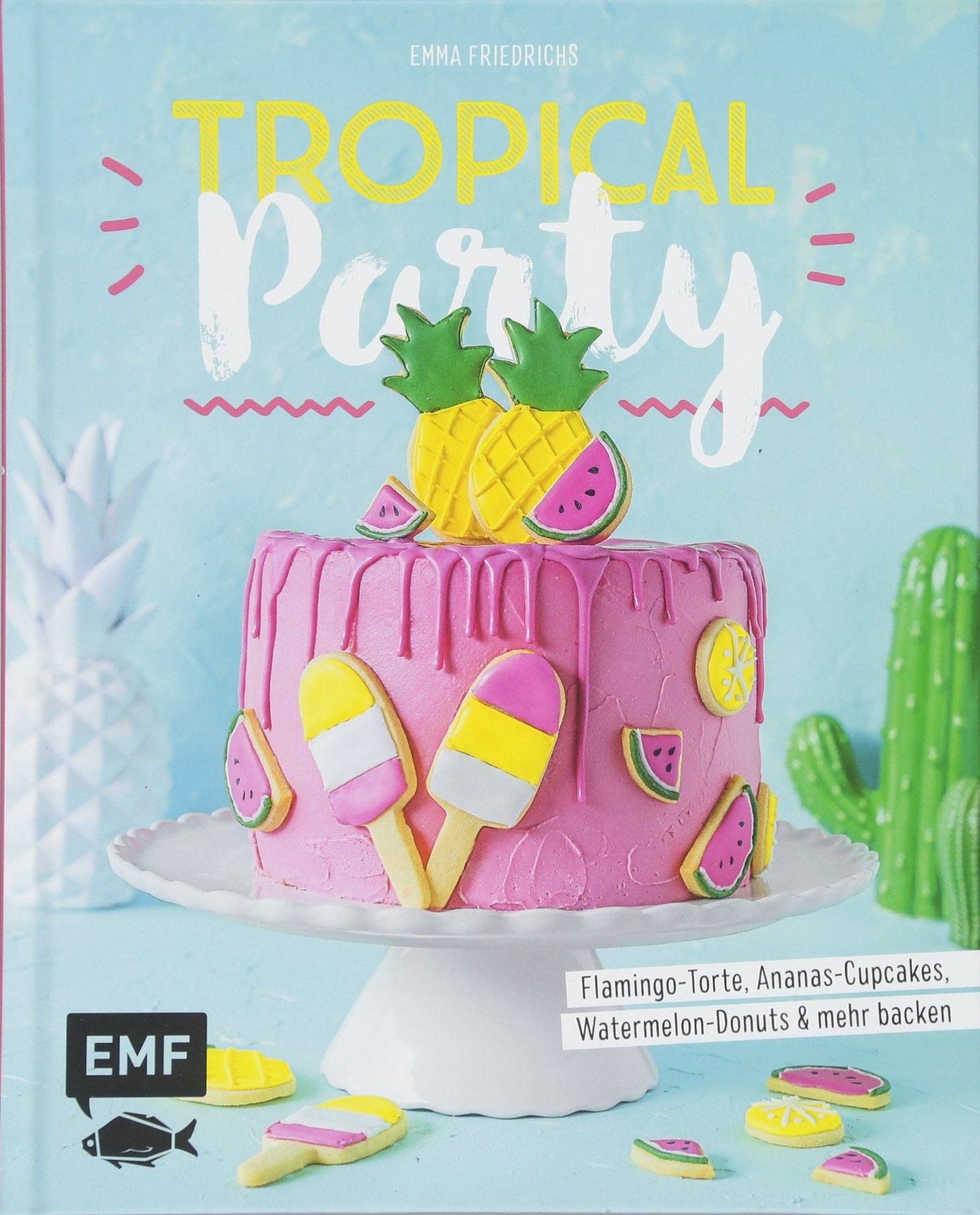 Tropical Party: Flamingo-Torte, Ananas-Cupcakes, Watermelon-Donuts und mehr backen