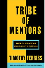 Tribe of Mentors: Short Life Advice from the Best in the World Kindle Edition