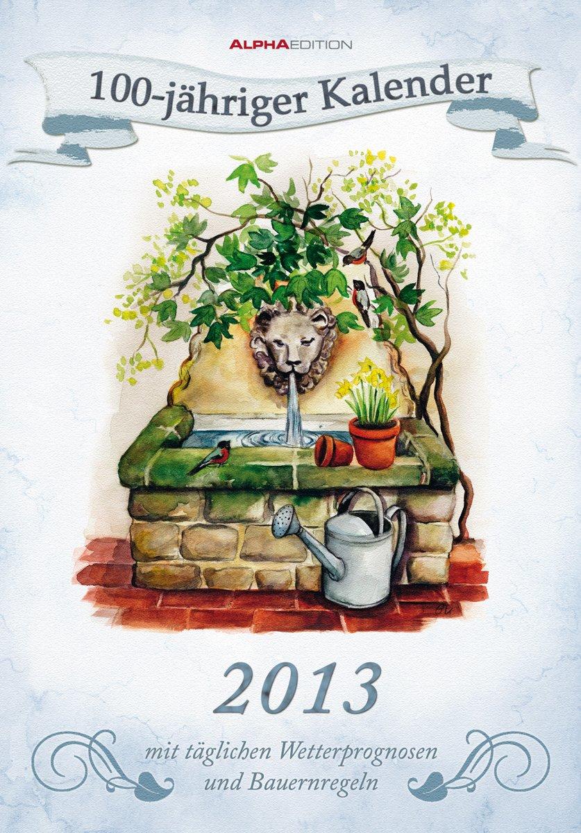 100-jähriger Kalender, Bildkalender 2013: Mit täglichen Wetteprognosen und Bauernregeln
