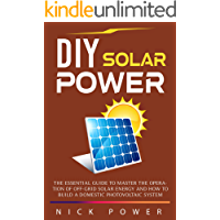 DIY Solar Power: The Essential Guide to Master the Operation of Off-Grid Solar Energy and How to Build a Domestic…