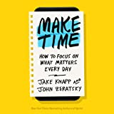 Make Time: How to Focus on What Matters Every Day