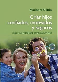 Criar hijos confiados, motivados y seguros: Hacia una paternidad responsable y feliz (Spanish