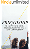Relationship : 5O Great Advice To Create A Strong Relationship And Build A Long Lasting Friendship!
