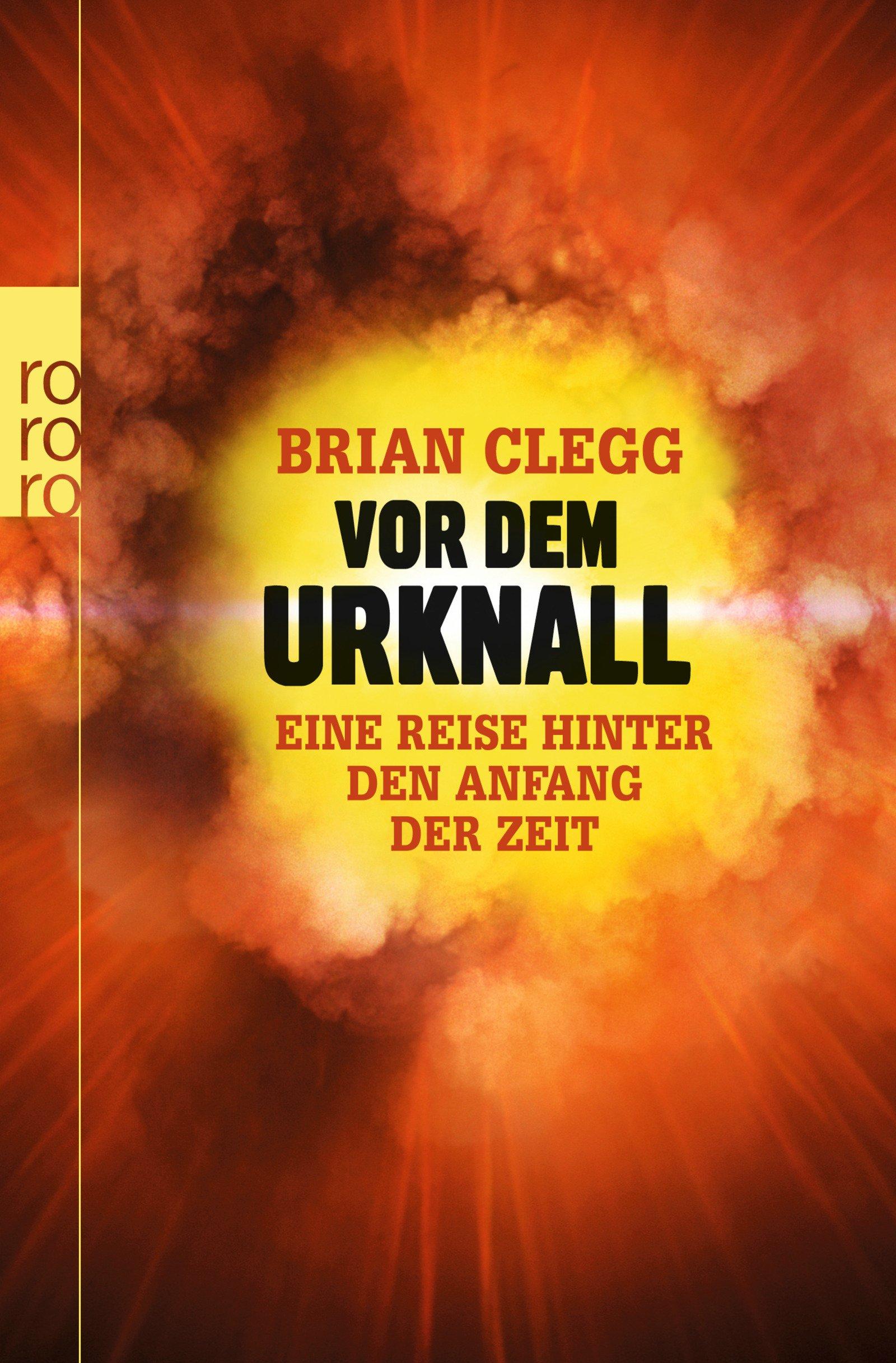 Vor Dem Urknall Eine Reise Hinter Den Anfang Der Zeit Amazon De Clegg Brian Mania Hubert Bucher