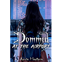 Dommed at the Airport (Seeking Submission) (English Edition)