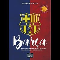 Barça: A construção e a trajetória do melhor FC Barcelona de todos os tempos