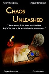 Chaos Unleashed: Aurora Conspiracy - Prequel Series Four Kindle Edition