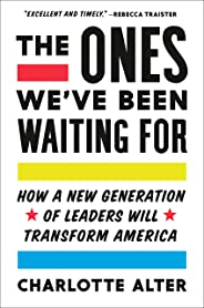 The Ones We've Been Waiting For: How a New Generation of Leaders Will Transform America
