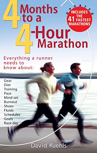 Four Months to a Four-Hour Marathon: Everything a Runner Needs to Know About Gear; Diet; Training; Pace; Mind-set; Burnout; Shoes; Fluids; Schedules; Goals; & Race Day; Revised