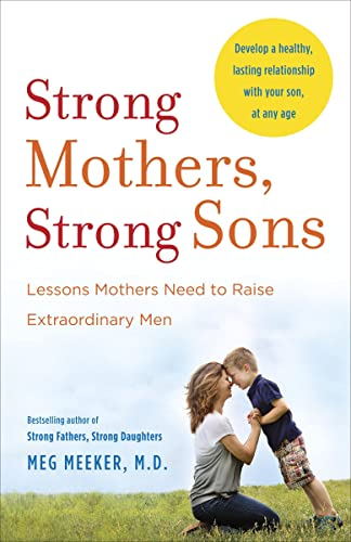 Strong Mothers; Strong Sons: Lessons Mothers Need to Raise Extraordinary Men