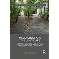 Melancholy and the Landscape: Locating Sadness, Memory and Reflection in the Landscape
