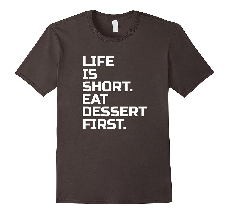 Life is Short Eat Dessert first t shirt-TD
