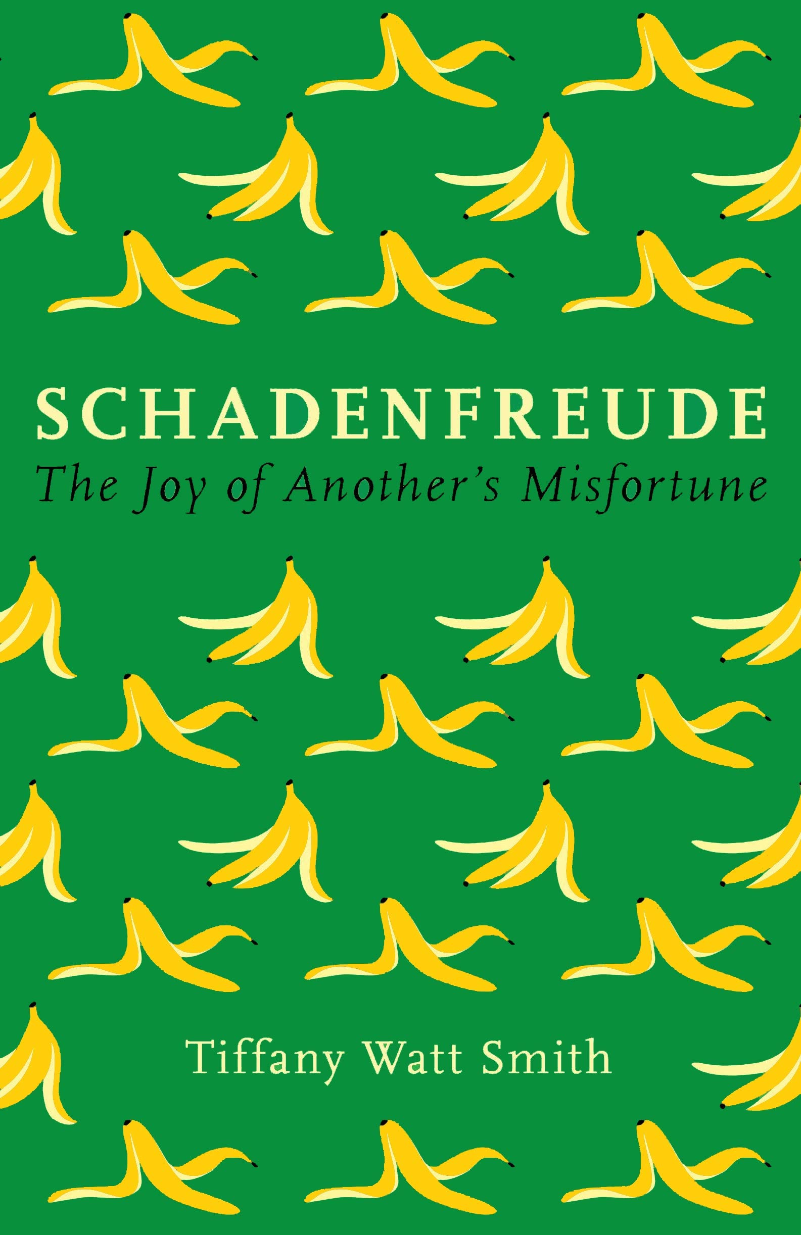 Image result for Schadenfreude: The Joy of Another's Misfortune by Tiffany Watt Smith