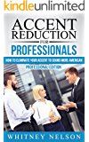 Accent Reduction For Professionals: How to Eliminate Your Accent to Sound More American (English Edition)