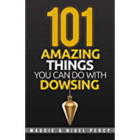 101 Amazing Things You Can Do With Dowsing (English Edition)