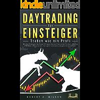 DAYTRADING FÜR EINSTEIGER - Traden wie ein Profi: Wie Sie mit den Strategien der Super-Erfolgreichen in Aktien, ETF…