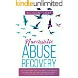 Narcissistic Abuse Recovery: A Self Healing Emotional Guide Through the Stages of Recovery from Emotionally Abusive Relations