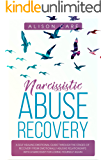Narcissistic Abuse Recovery: A Self Healing Emotional Guide Through the Stages of Recovery from Emotionally Abusive Relationships with a Narcissist for Loving Yourself Again
