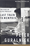 Last Train to Memphis: The Rise of Elvis Presley (Elvis Series Book 1)