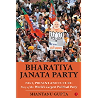BHARATIYA JANATA PARTY: Past, Present and Future: Story of the World's Largest Political Party