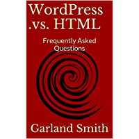 WordPress .vs. HTML: Frequently Asked Questions (Getting Started with WordPress Book 1)