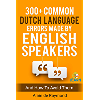 300+ common Dutch language errors made by English speakers and how to avoid them (English Edition)