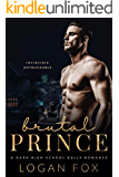 Brutal Prince: A Dark High School Bully Romance Standalone