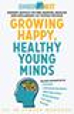 Growing Happy, Healthy Young Minds: Expert advice on the mental health and wellbeing of young people (Generation Next Book 1)