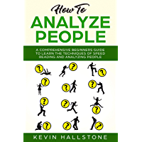 How to Analyze People: A Comprehensive Beginners Guide to Learn the Techniques of Speed Reading and Analyzing People (English Edition)